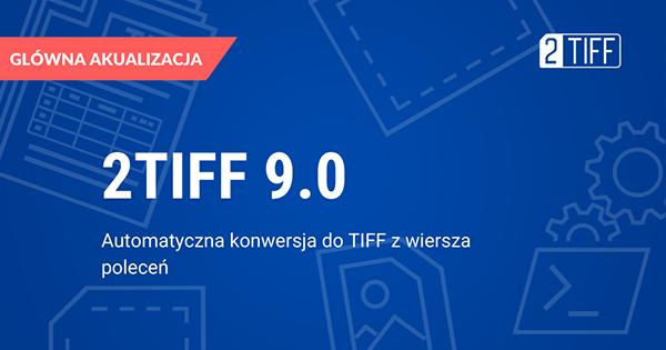 2TIFF 9.0: Konwertuj dokumenty do TIFF za pomocą interfejsu wiersza poleceń lub skryptu