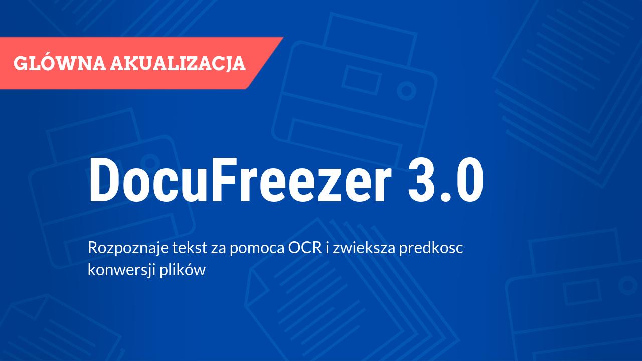 DocuFreezer 3.0 rozpoznaje tekst za pomocą OCR i zwiększa prędkość konwersji plików