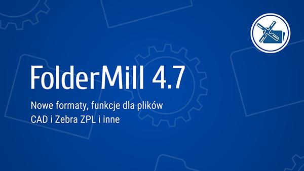 FolderMill 4.7: Nowe funkcje do automatycznego przetwarzania wiadomości e-mail w ZPL, CAD, Outlook