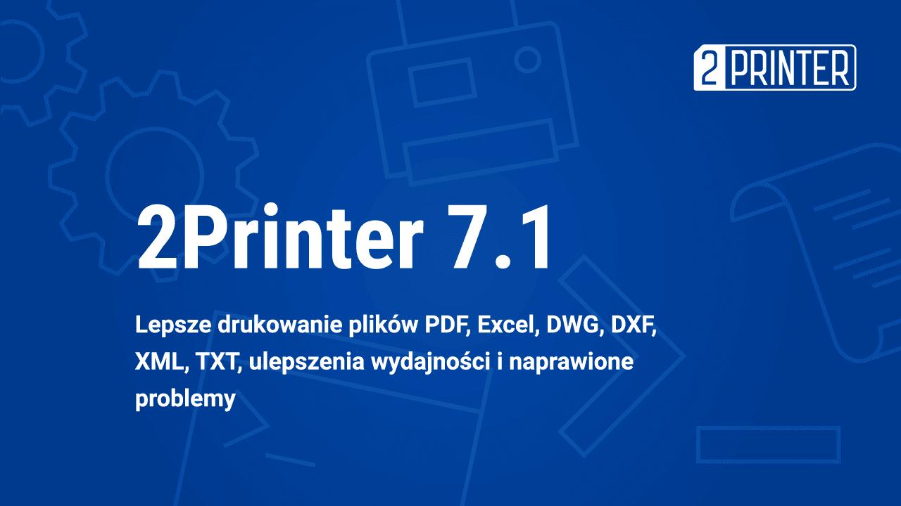 2Printer 7.1: Ulepszone drukowanie plików PDF, Excel, CAD, lepsza wydajność i 9 nowych funkcji